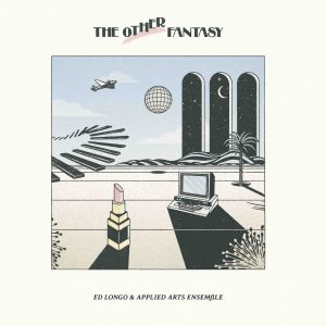 Ed Longo & The Applied Arts Ensemble 'The Other Fantasy'